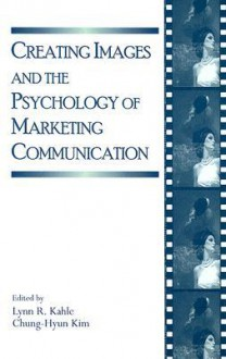 Creating Images and the Psychology of Marketing Communication - Lynn R. Kahle