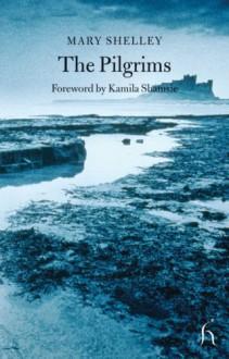 The Pilgrims - Kamila Shamsie, Mary Shelley