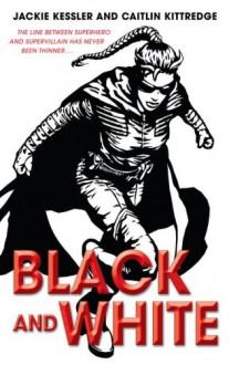 Black and White - Caitlin Kittredge,Jackie Kessler