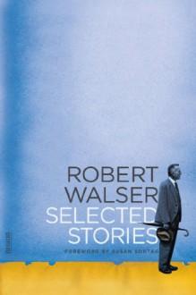 Selected Stories - Robert Walser, Susan Sontag, Christopher Middleton