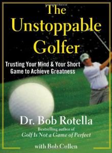 Go to the Cup!: Taming the Short Game, Achieving Greatness - Bob Rotella, Bob Cullen