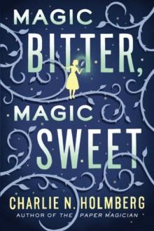 Magic Bitter, Magic Sweet - Charlie N. Holmberg