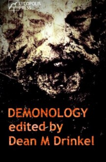 Demonology - Dean M Drinkel, Adrian Cole, S L Schmitz, Mark West, Paul Flewitt, Juan J Gutierrez, Peter Mark May, Charles Rudkin, Sandra Norval, Kelly Gould, Christopher L Beck, Anthony Crowley, Tim Dry