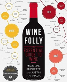 Wine Folly: The Essential Guide to Wine - Madeline Puckette,Justin Hammack
