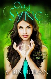 Out of Sync: Book One (Out of Sync Series) (Volume 1) - A. Bin Juran