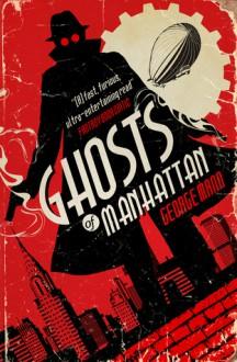 Ghosts of Manhattan (a Ghost Novel) - George Mann