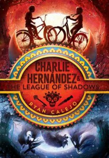 Charlie Hernandez and the League of Shadows - Ryan Calejo