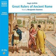 Great Rulers of Ancient Rome - Hugh Griffith, Benjamin Soames