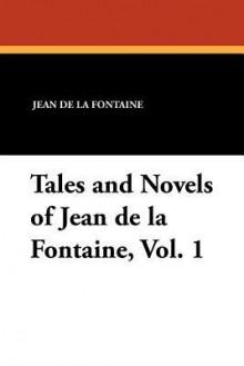 Tales and Novels of Jean de La Fontaine, Vol. 1 - Jean de La Fontaine