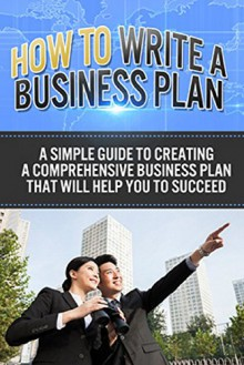 How To Write A Business Plan: A simple guide to creating a comprehensive business plan that will help you to succeed - Ben Robinson