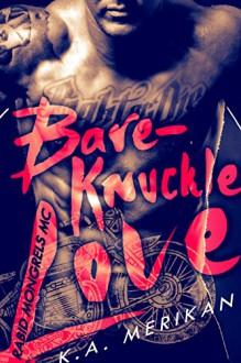 Bare-Knuckle Love (biker gay dark erotic romance) (Rabid Mongrels MC Book 1) - K.A. Merikan