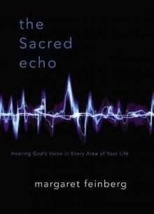 The Sacred Echo - Margaret Feinberg, Mark Batterson