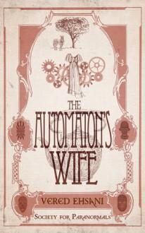 The Automaton's Wife - Vered Ehsani