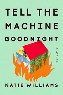 Tell the Machine Goodnight - Katie Williams