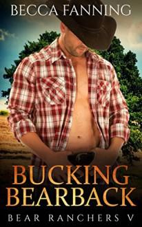 Bucking Bearback (BBW Shifter Cowboy Western Romance) (Bear Ranchers Book 5) - Becca Fanning