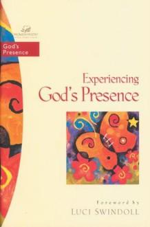 Experiencing God's Presence (Women of Faith / Bible Study Series) - Janet Kobobel Grant, Traci Mullins, Luci Swindoll, Robin Moro
