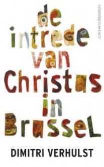 De intrede van Christus in Brussel: in het jaar 2000 en oneffen ongeveer - Dimitri Verhulst