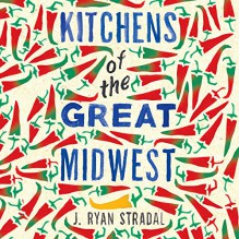 Kitchens of the Great Midwest - J. Ryan Stradal,Caitlin Thorburn