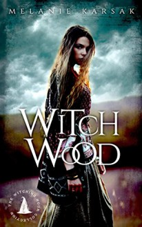 Witch Wood: The Harvesting Series Book 4: The Witching Hour Collection - Melanie Karsak