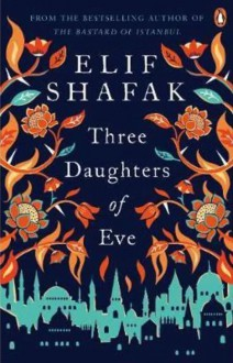 Three Daughters of Eve - Elif Shafak