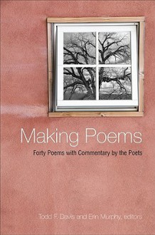Making Poems: Forty Poems with Commentary by the Poets - Todd Davis