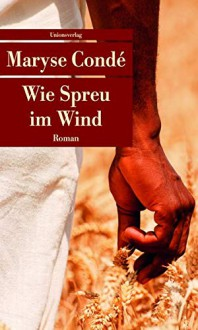 Wie Spreu im Wind - Uli Wittmann,Maryse Condé