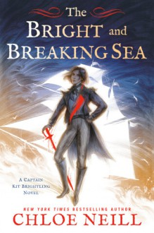 The Bright and Breaking Sea - Chloe Neill
