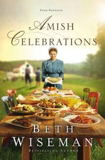 Amish Celebrations: Four Novellas - Beth Wiseman