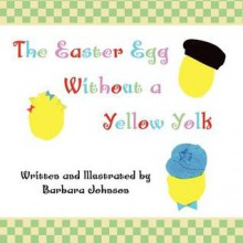 The Easter Egg Without a Yellow Yolk - Barbara Johnson