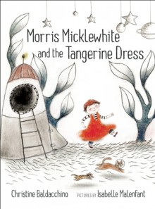 Morris Micklewhite and the Tangerine Dress - Christine Baldacchino,Isabelle Malenfant