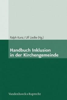 Handbuch Inklusion in Der Kirchengemeinde - Ralph Kunz, Ulf Liedke