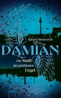 Damian: Die Stadt der gefallenen Engel - Rainer Wekwerth