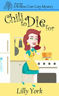 Chili to Die For (A Willow Crier Cozy Mystery Book 1) (Willow Crier Cozy Mysteries) - Lilly York