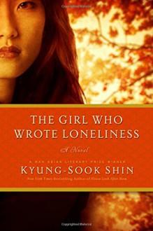 The Girl Who Wrote Loneliness: A Novel - Shin Kyung-sook,Jung Ha-Yun