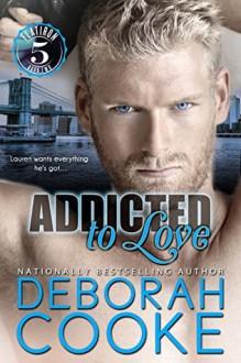 Addicted to Love (Flatiron Five Book 2) - Deborah Cooke
