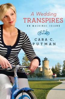 A Wedding Transpires on Mackinac Island - Cara C. Putman, Cara Putman