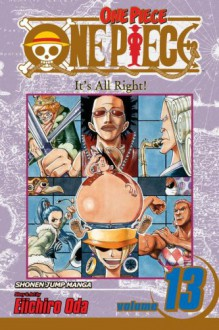 One Piece, Vol. 13: It's All Right! - Eiichiro Oda