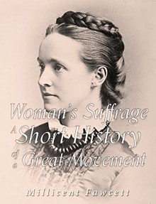 Women's Suffrage: A Short History of a Great Movement - Millicent Fawcett