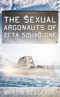 The Sexual Argonauts of Zeta Squad One - Martin Bellevue