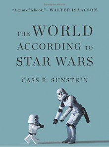 The World According to Star Wars - Cass R. Sunstein