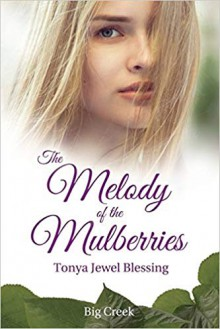 The Melody of the Mulberries - Tonya Jewel Blessing