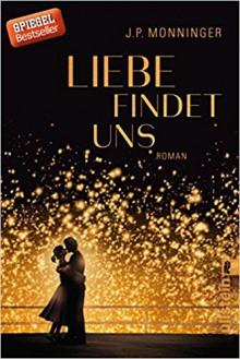 Liebe findet uns: Roman - J. P. Monninger,Andrea Fischer