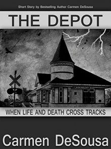 The Depot: When Life and Death Cross Tracks - Carmen DeSousa