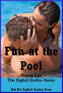 Fun at the Pool Volume Two: Five Explicit Erotica Stories - April Styles, Sonata Sorento, Rennaey Necee, Amy Dupont, Andrea Tuppens
