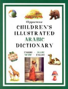 Hippocrene Children's Illustrated Arabic Dictionary - Hippocrene Books, Deborah Dumont