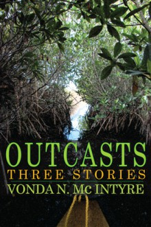 Outcasts Three Stories - Vonda N. McIntyre