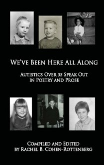 We've Been Here All Along: Autistics Over 35 Speak Out in Poetry and Prose - Rachel Cohen-Rottenberg