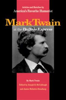 Mark Twain at the Buffalo Express: Articles and Sketches by America's Favorite Humorist - Mark Twain, Joseph B. Mccullough, Janice McIntire-Strasburg, Joseph McCullough