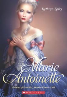 Marie Antoinette: Princess of Versailles, Austria-France 1769 - Kathryn Lasky