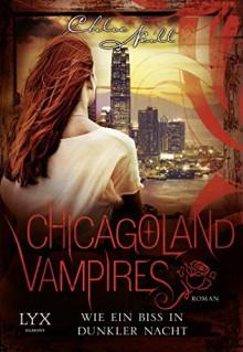 Chicagoland Vampires: Wie ein Biss in dunkler Nacht - Marcel Aubron-Bülles,Chloe Neill